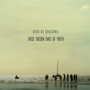 HERE-BE-DRAGONS-These_Golden_Days_of_Youth_EP_Cover