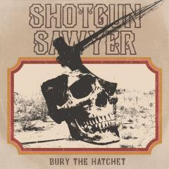 Shotgun Sawyer – Bury the Hatchet